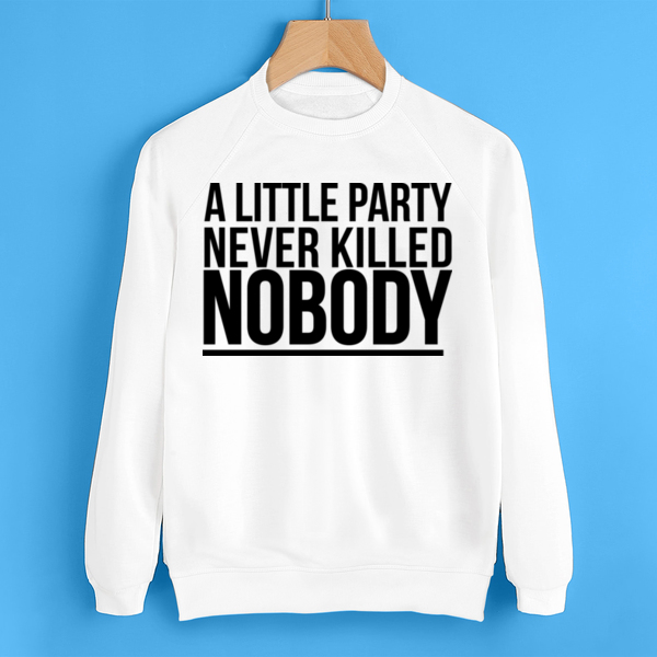 Свитшот A little party never killed nobody