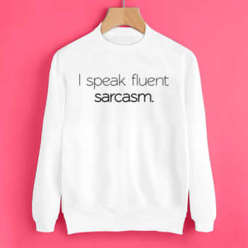 Свитшот I speak fluent sarcasm