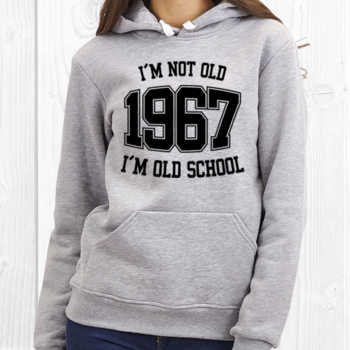 I'M NOT OLD 1967 I'M OLD SCHOOL