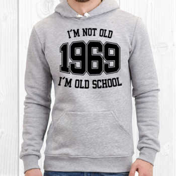 I'M NOT OLD 1969 I'M OLD SCHOOL