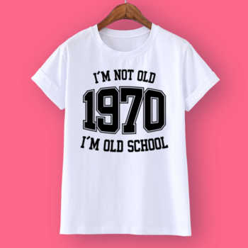 I'M NOT OLD 1970 I'M OLD SCHOOL