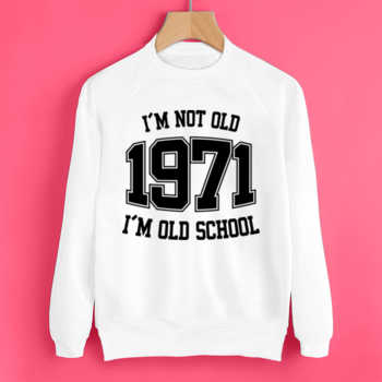 I'M NOT OLD 1971 I'M OLD SCHOOL