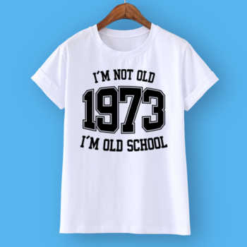 I'M NOT OLD 1973 I'M OLD SCHOOL