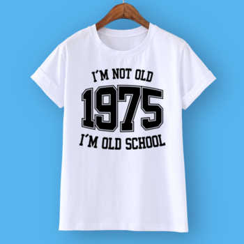 I'M NOT OLD 1975 I'M OLD SCHOOL