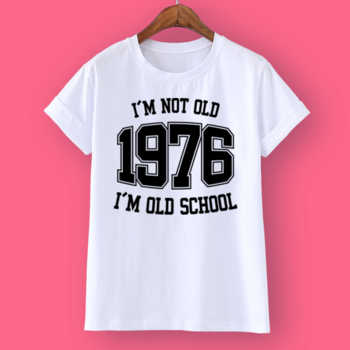 I'M NOT OLD 1976 I'M OLD SCHOOL