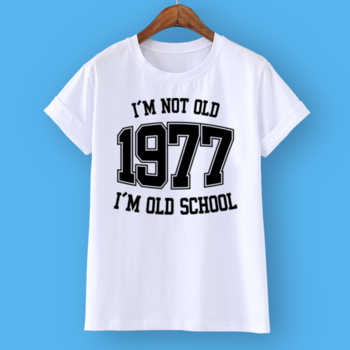 I'M NOT OLD 1977 I'M OLD SCHOOL