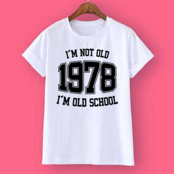 I'M NOT OLD 1978 I'M OLD SCHOOL