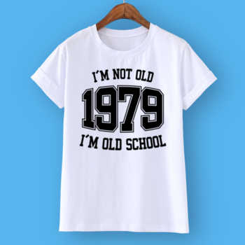 I'M NOT OLD 1979 I'M OLD SCHOOL