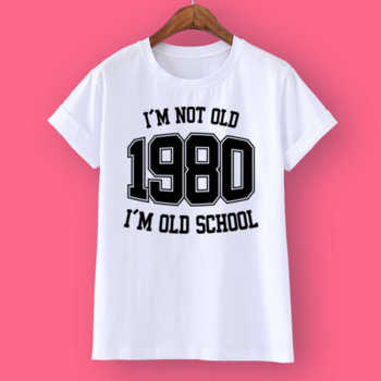 I'M NOT OLD 1980 I'M OLD SCHOOL