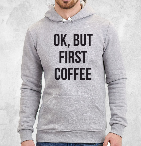 Толстовка Ok, but first coffee